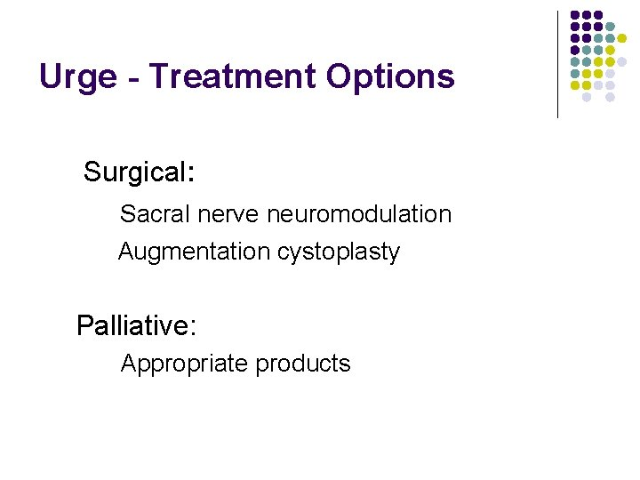 Urge - Treatment Options Surgical: Sacral nerve neuromodulation Augmentation cystoplasty Palliative: Appropriate products