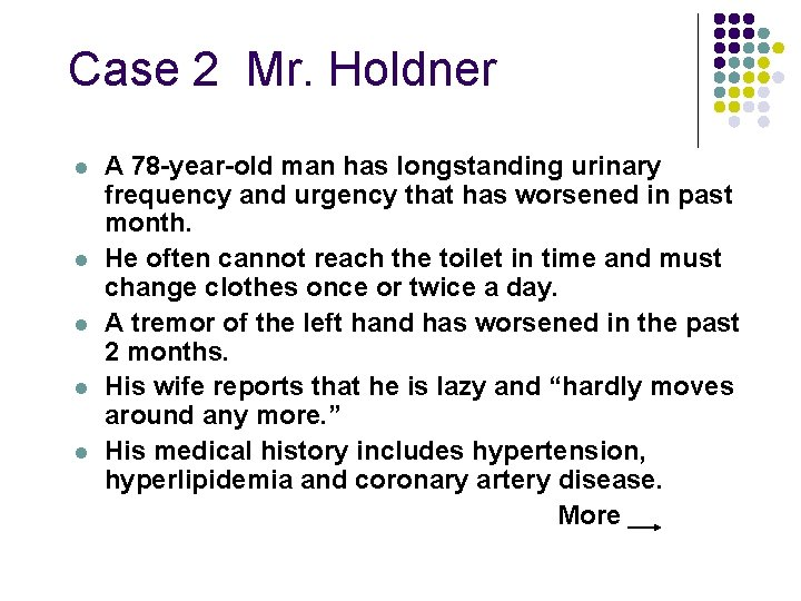 Case 2 Mr. Holdner l l l A 78 -year-old man has longstanding urinary