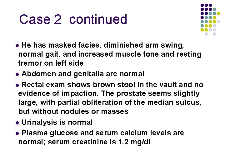 Case 2 continued He has masked facies, diminished arm swing, normal gait, and increased