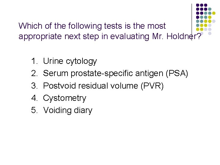 Which of the following tests is the most appropriate next step in evaluating Mr.