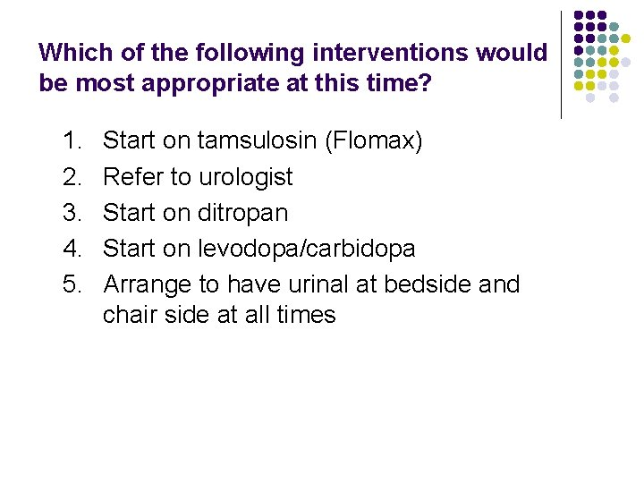 Which of the following interventions would be most appropriate at this time? 1. 2.