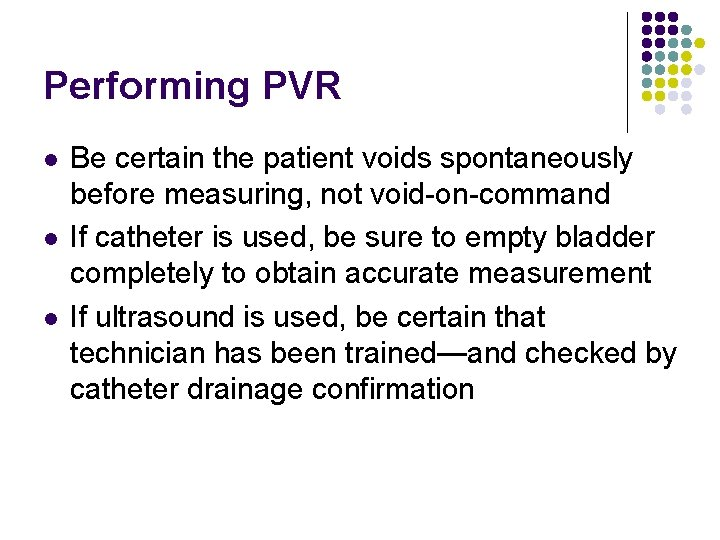 Performing PVR l l l Be certain the patient voids spontaneously before measuring, not