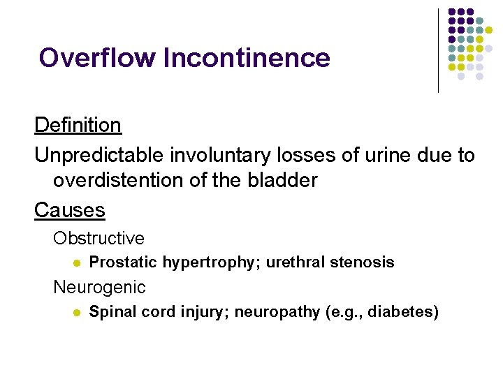 Overflow Incontinence Definition Unpredictable involuntary losses of urine due to overdistention of the bladder