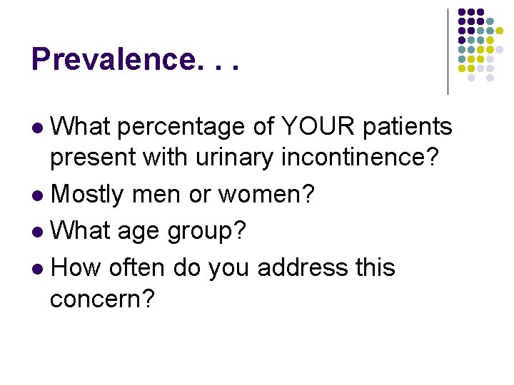 Prevalence. . . What percentage of YOUR patients present with urinary incontinence? l Mostly