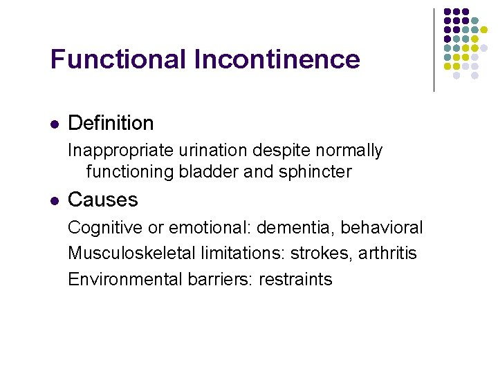 Functional Incontinence l Definition Inappropriate urination despite normally functioning bladder and sphincter l Causes