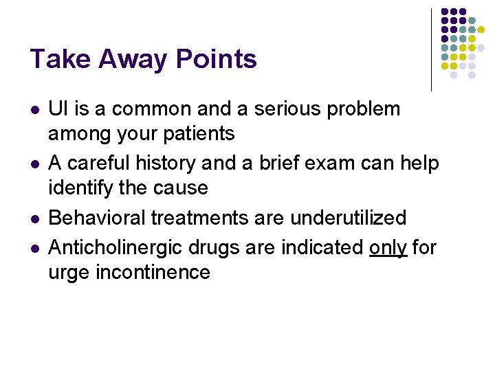 Take Away Points l l UI is a common and a serious problem among