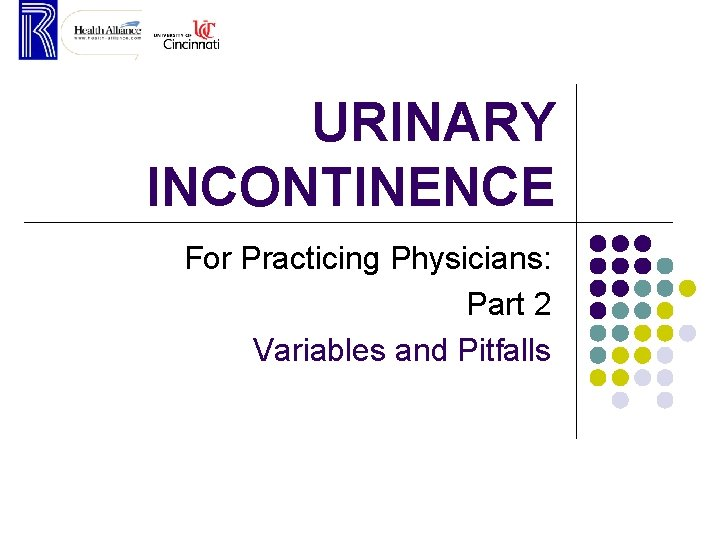 URINARY INCONTINENCE For Practicing Physicians: Part 2 Variables and Pitfalls