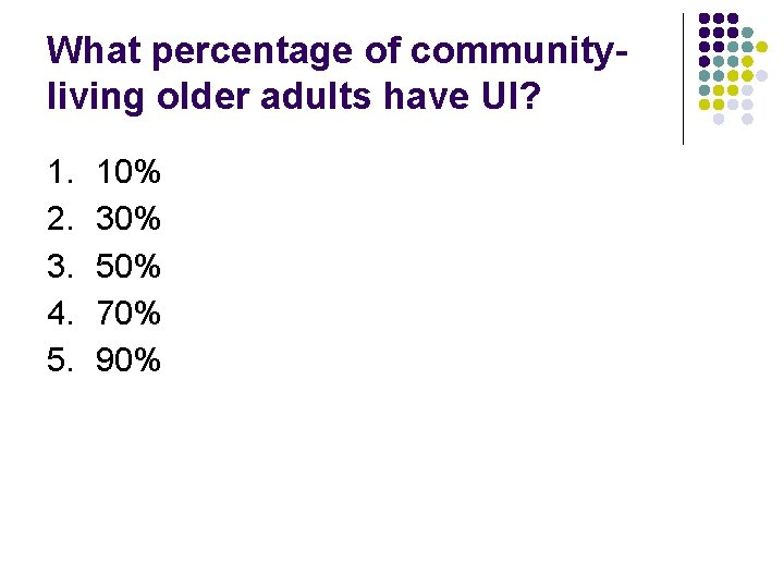 What percentage of communityliving older adults have UI? 1. 2. 3. 4. 5. 10%