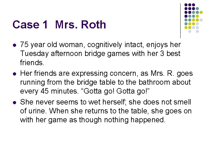 Case 1 Mrs. Roth l l l 75 year old woman, cognitively intact, enjoys
