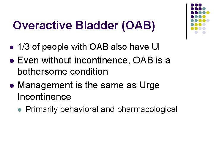 Overactive Bladder (OAB) l 1/3 of people with OAB also have UI l Even