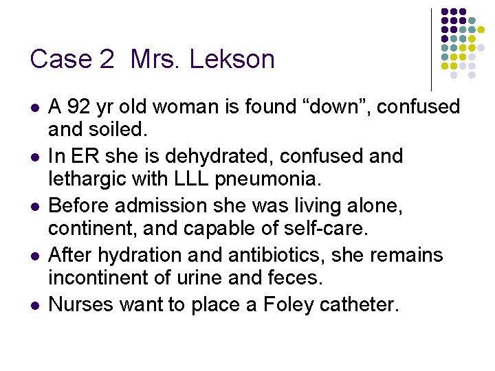 Case 2 Mrs. Lekson l l l A 92 yr old woman is found