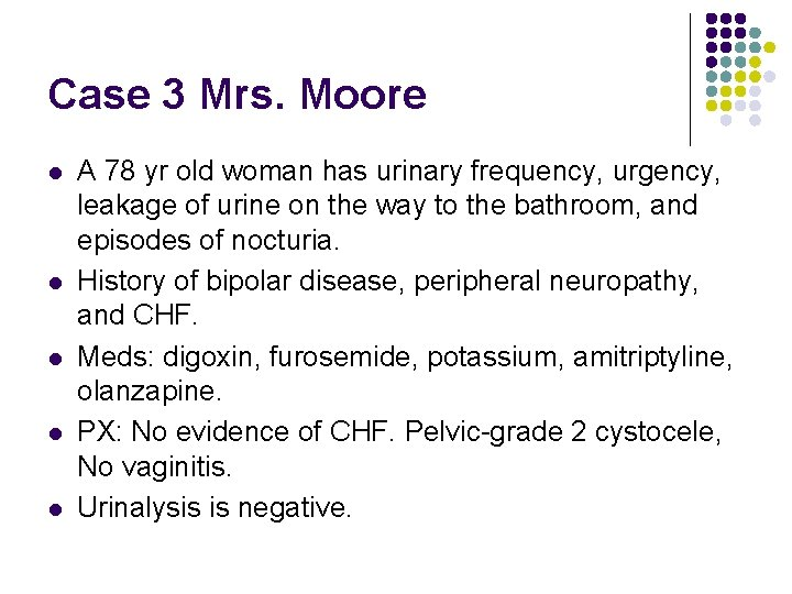 Case 3 Mrs. Moore l l l A 78 yr old woman has urinary