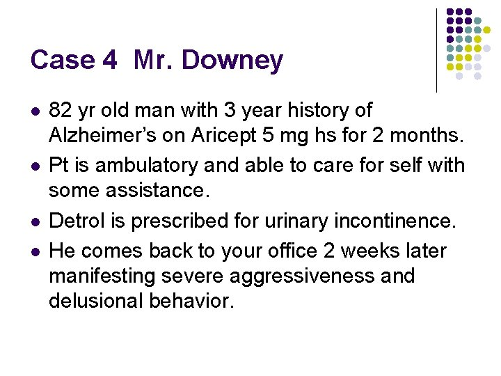 Case 4 Mr. Downey l l 82 yr old man with 3 year history