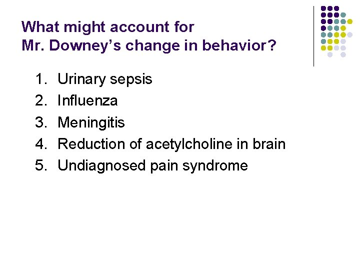 What might account for Mr. Downey's change in behavior? 1. 2. 3. 4. 5.