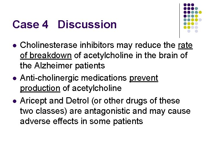 Case 4 Discussion l l l Cholinesterase inhibitors may reduce the rate of breakdown