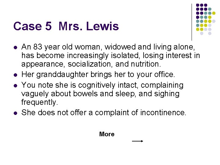 Case 5 Mrs. Lewis l l An 83 year old woman, widowed and living