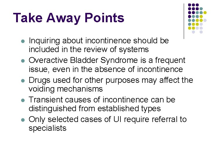 Take Away Points l l l Inquiring about incontinence should be included in the
