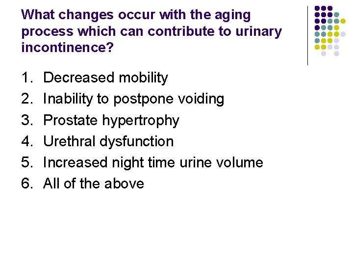 What changes occur with the aging process which can contribute to urinary incontinence? 1.
