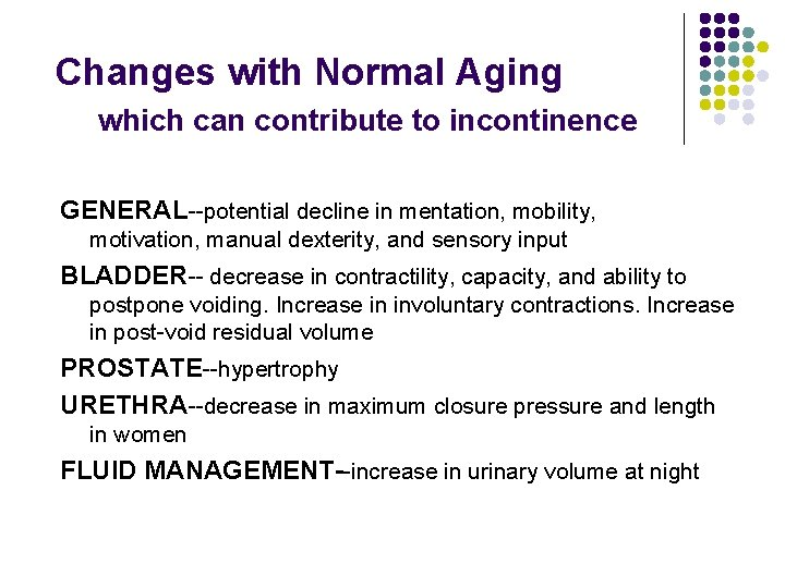 Changes with Normal Aging which can contribute to incontinence GENERAL--potential decline in mentation, mobility,
