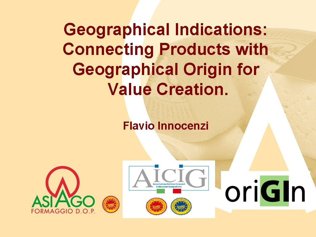 Geographical Indications: Connecting Products with Geographical Origin for Value Creation. Flavio Innocenzi