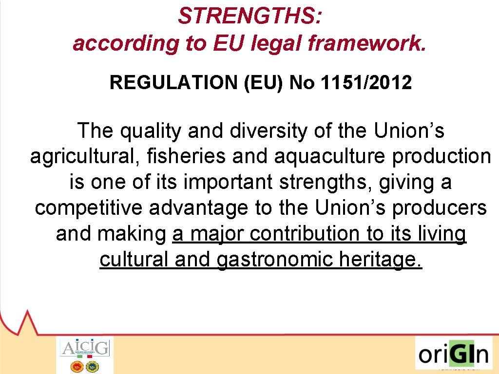 STRENGTHS: according to EU legal framework. REGULATION (EU) No 1151/2012 The quality and diversity