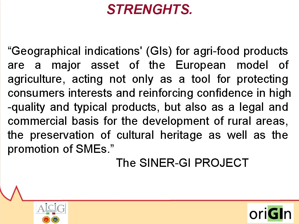 """STRENGHTS. """"Geographical indications' (GIs) for agri-food products are a major asset of the European"""