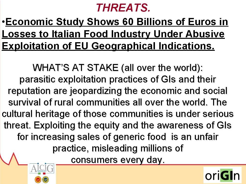 THREATS. • Economic Study Shows 60 Billions of Euros in Losses to Italian Food