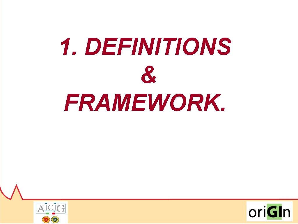 1. DEFINITIONS & FRAMEWORK.