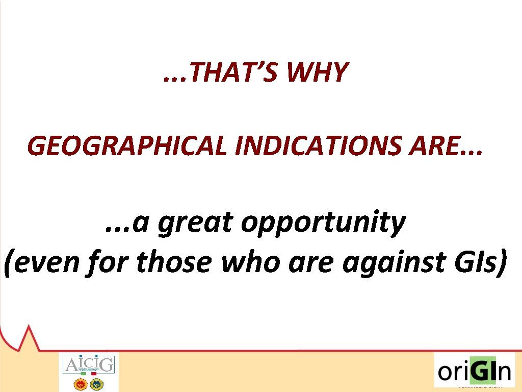 . . . THAT'S WHY GEOGRAPHICAL INDICATIONS ARE. . . a great opportunity (even