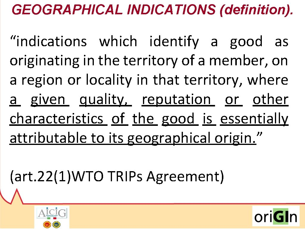 """GEOGRAPHICAL INDICATIONS (definition). """"indications which identify a good as originating in the territory of"""