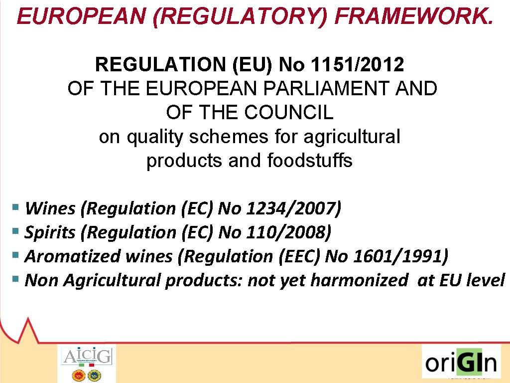 EUROPEAN (REGULATORY) FRAMEWORK. REGULATION (EU) No 1151/2012 OF THE EUROPEAN PARLIAMENT AND OF THE