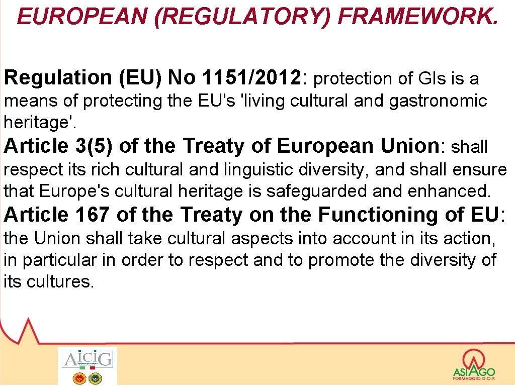 EUROPEAN (REGULATORY) FRAMEWORK. Regulation (EU) No 1151/2012: protection of GIs is a means of