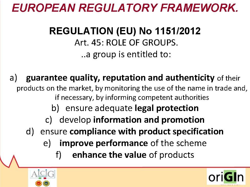 EUROPEAN REGULATORY FRAMEWORK. REGULATION (EU) No 1151/2012 Art. 45: ROLE OF GROUPS. . .