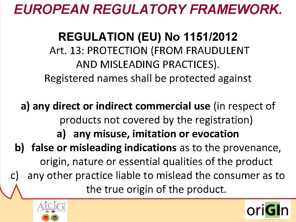 EUROPEAN REGULATORY FRAMEWORK. REGULATION (EU) No 1151/2012 Art. 13: PROTECTION (FROM FRAUDULENT AND MISLEADING