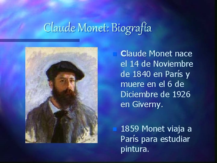 Claude Monet: Biografía n Claude Monet nace el 14 de Noviembre de 1840 en