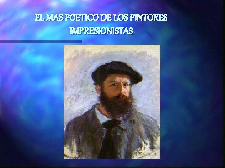 EL MAS POETICO DE LOS PINTORES IMPRESIONISTAS