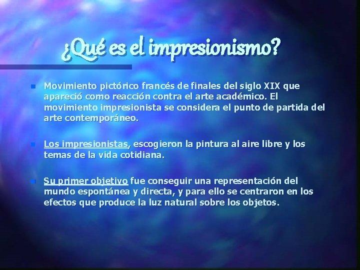 ¿Qué es el impresionismo? n Movimiento pictórico francés de finales del siglo XIX que