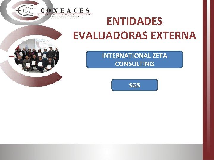 ENTIDADES EVALUADORAS EXTERNA INTERNATIONAL ZETA CONSULTING SGS
