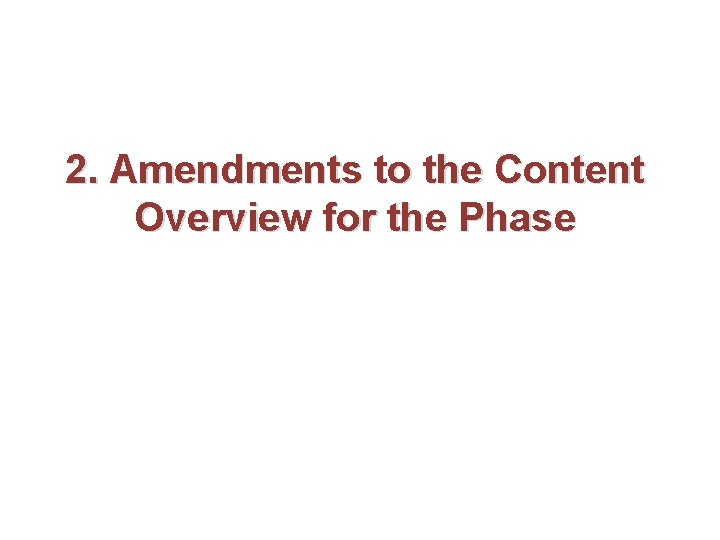 2. Amendments to the Content Overview for the Phase