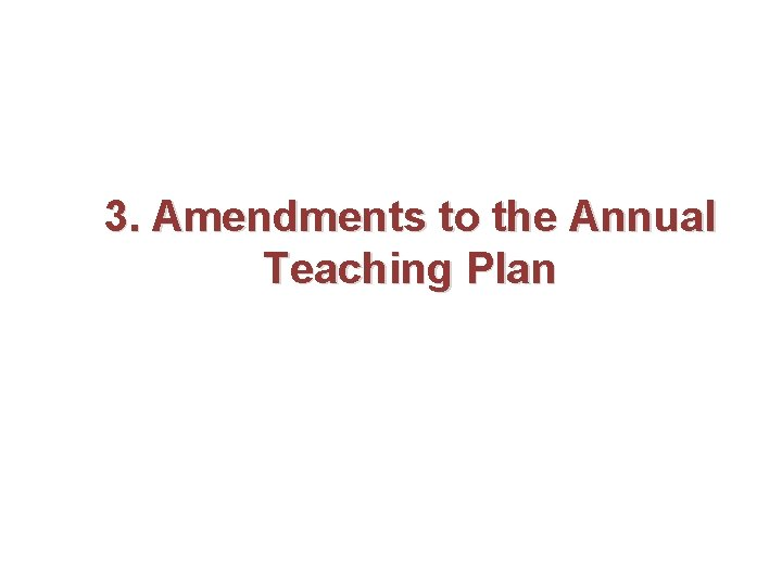 3. Amendments to the Annual Teaching Plan