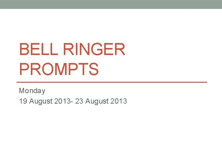 BELL RINGER PROMPTS Monday 19 August 2013 - 23 August 2013