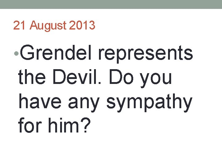 21 August 2013 • Grendel represents the Devil. Do you have any sympathy for