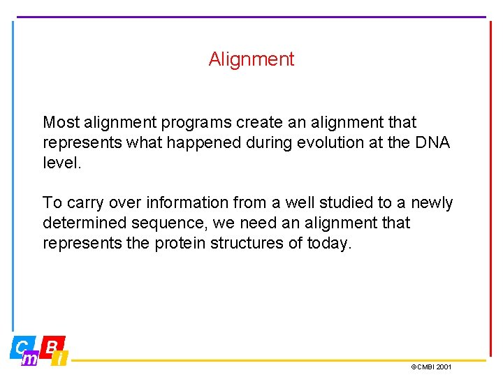 Alignment Most alignment programs create an alignment that represents what happened during evolution at