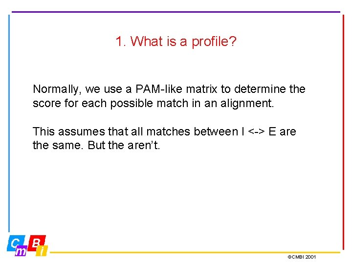 1. What is a profile? Normally, we use a PAM-like matrix to determine the