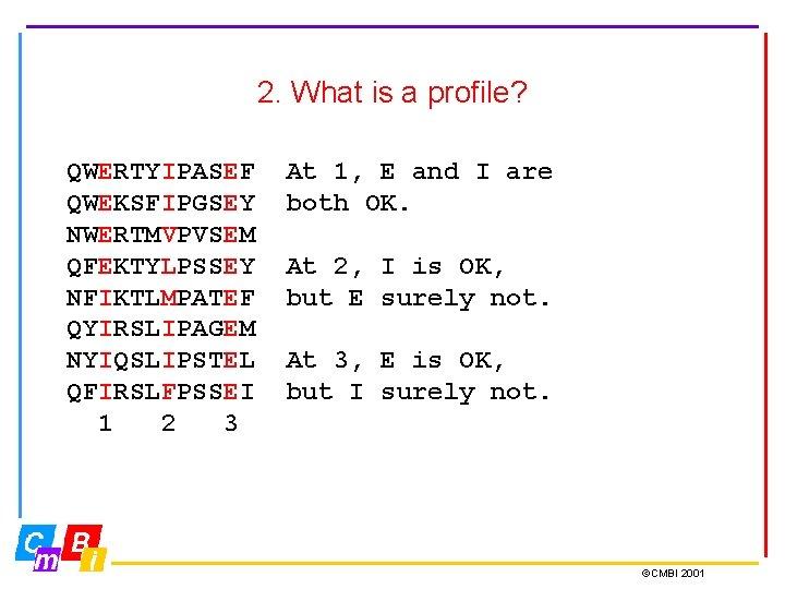 2. What is a profile? QWERTYIPASEF QWEKSFIPGSEY NWERTMVPVSEM QFEKTYLPSSEY NFIKTLMPATEF QYIRSLIPAGEM NYIQSLIPSTEL QFIRSLFPSSEI 1
