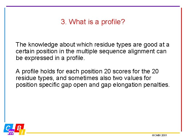 3. What is a profile? The knowledge about which residue types are good at