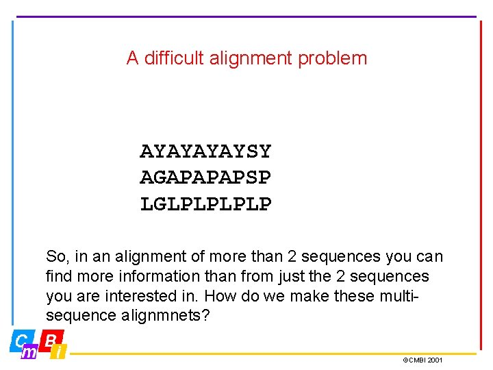 A difficult alignment problem AYAYSY AGAPAPAPSP LGLPLP So, in an alignment of more than