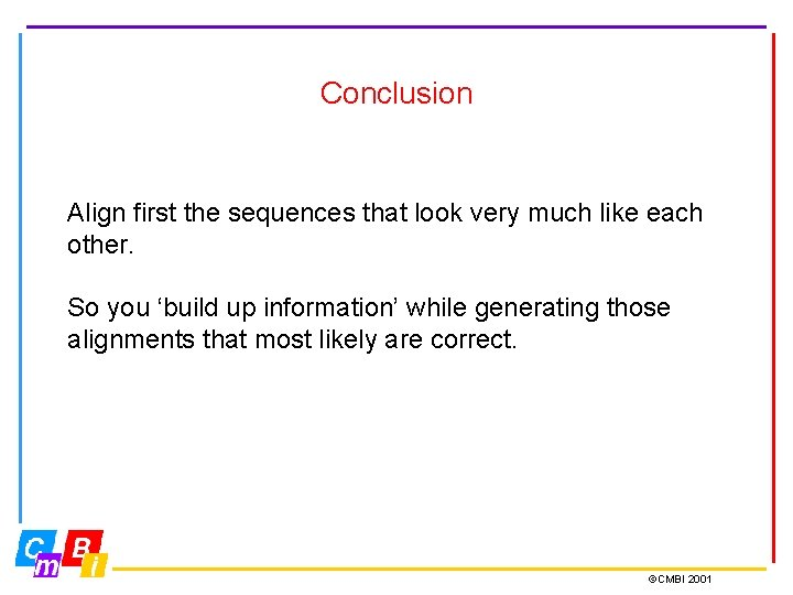 Conclusion Align first the sequences that look very much like each other. So you