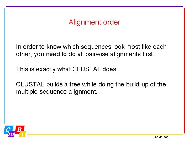 Alignment order In order to know which sequences look most like each other, you