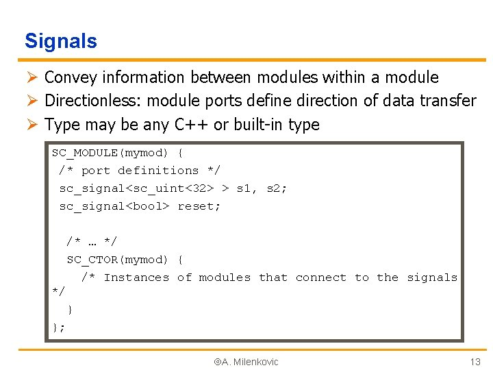 Signals Ø Convey information between modules within a module Ø Directionless: module ports define
